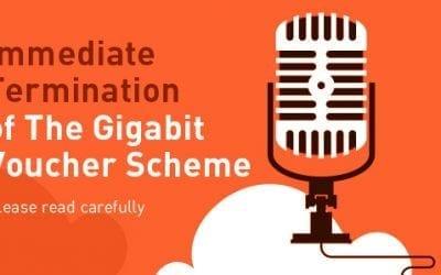 Immediate Termination of The Gigabit Voucher Scheme